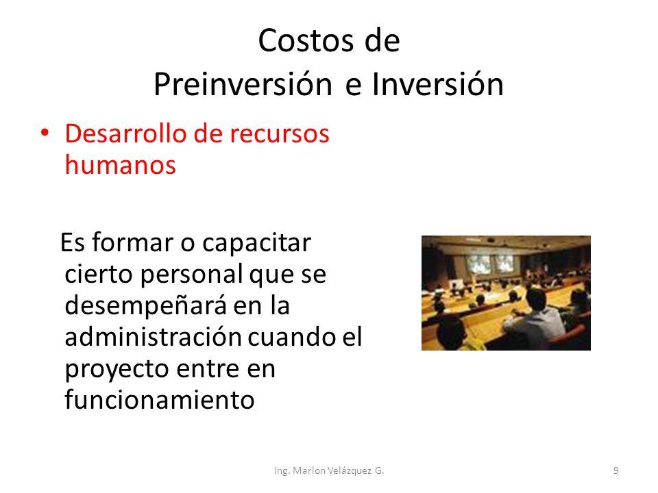 Costos de Preinversión e Inversión Desarrollo de recursos humanos Es formar o capacitar cierto personal que se desempeñará en la administración cuando