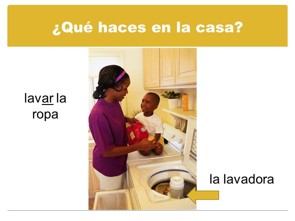 ¿Qué haces en la casa? la lavadora lavar la ropa