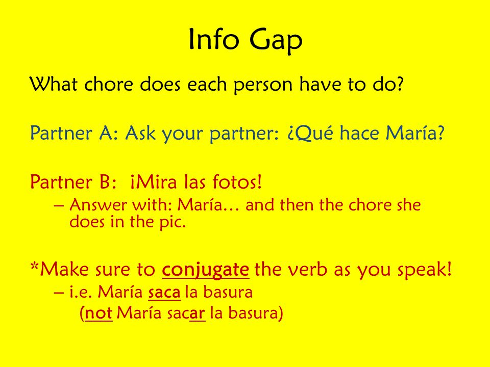 Info Gap What chore does each person have to do.Partner A: Ask your partner: ¿Qué hace María.