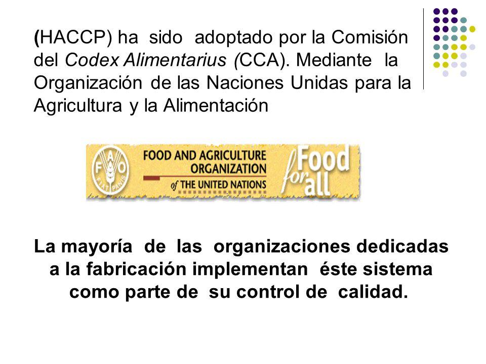 (HACCP) ha sido adoptado por la Comisión del Codex Alimentarius (CCA). Mediante la Organización de las Naciones Unidas para la Agricultura y la Alimen