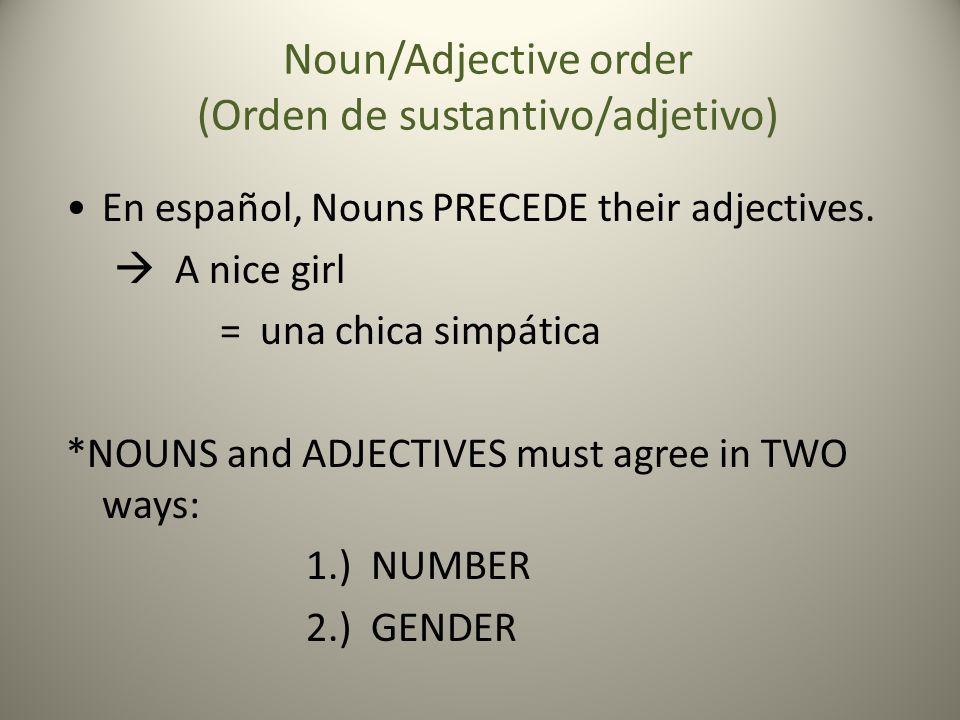 Noun/Adjective order (Orden de sustantivo/adjetivo) En español, Nouns PRECEDE their adjectives.