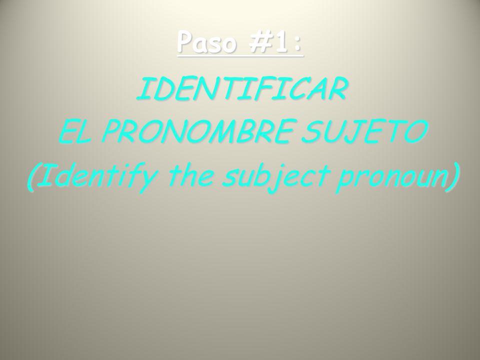 Paso #1: IDENTIFICAR EL PRONOMBRE SUJETO (Identify the subject pronoun)