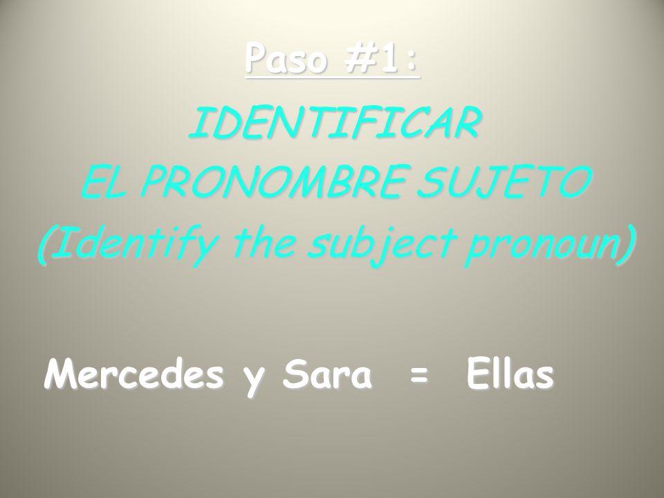 Paso #1: IDENTIFICAR EL PRONOMBRE SUJETO (Identify the subject pronoun) Mercedes y Sara = Ellas