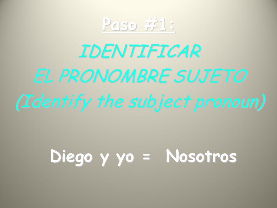 Paso #1: IDENTIFICAR EL PRONOMBRE SUJETO (Identify the subject pronoun) Diego y yo = Nosotros