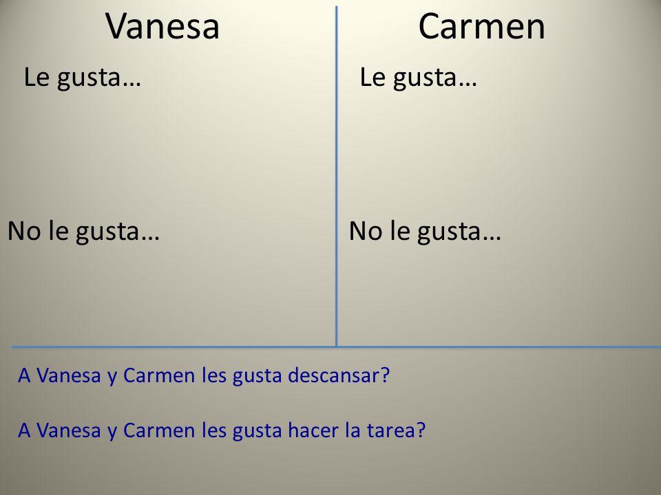 Vanesa Le gusta… No le gusta… Carmen Le gusta… No le gusta… A Vanesa y Carmen les gusta descansar.