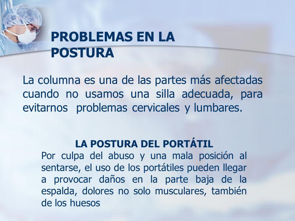 La columna es una de las partes más afectadas cuando no usamos una silla adecuada, para evitarnos problemas cervicales y lumbares. LA POSTURA DEL PORT