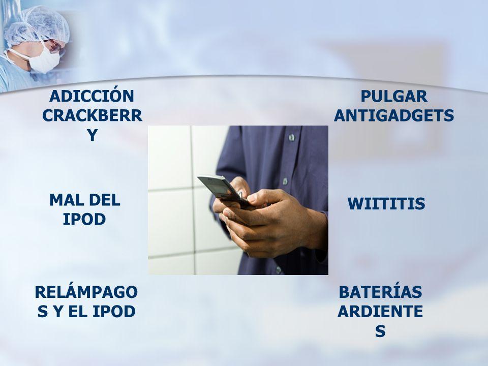 ADICCIÓN CRACKBERR Y MAL DEL IPOD PULGAR ANTIGADGETS WIITITIS BATERÍAS ARDIENTE S RELÁMPAGO S Y EL IPOD
