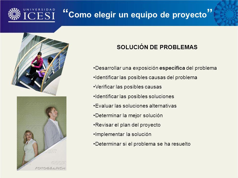""""""" Como elegir un equipo de proyecto """" SOLUCIÓN DE PROBLEMAS Desarrollar una exposición específica del problema Identificar las posibles causas del pro"""