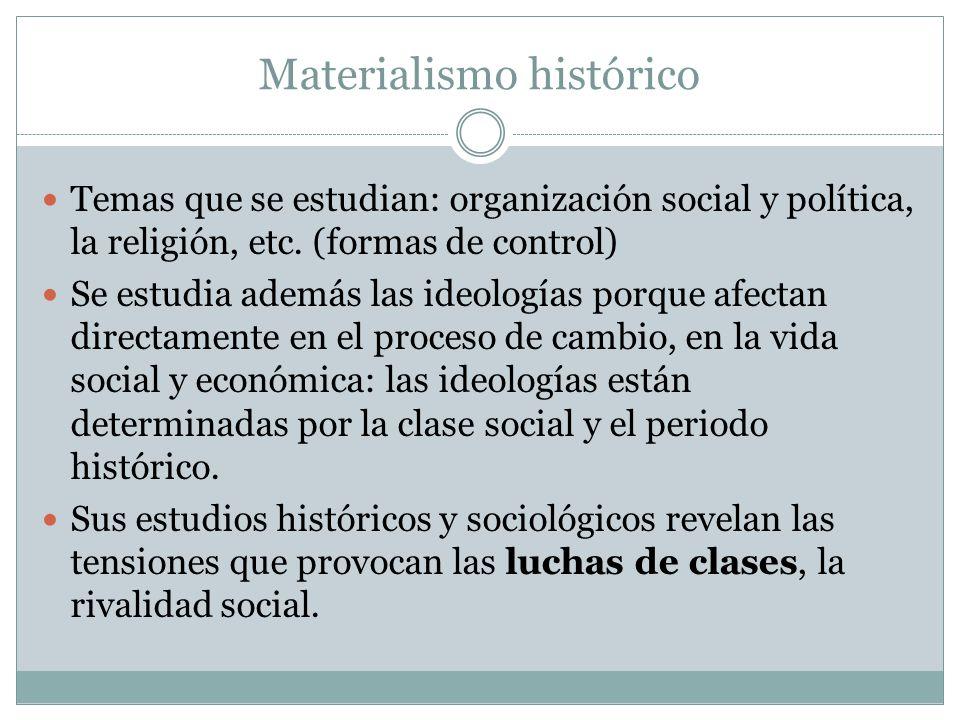 Materialismo histórico Temas que se estudian: organización social y política, la religión, etc.