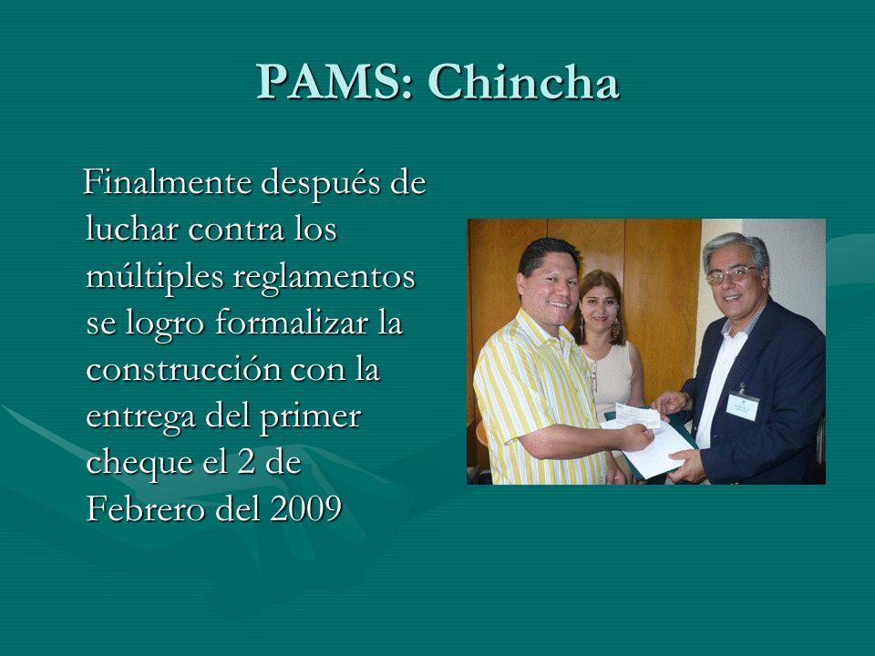 PAMS: Chincha Finalmente después de luchar contra los múltiples reglamentos se logro formalizar la construcción con la entrega del primer cheque el 2 de Febrero del 2009 Finalmente después de luchar contra los múltiples reglamentos se logro formalizar la construcción con la entrega del primer cheque el 2 de Febrero del 2009