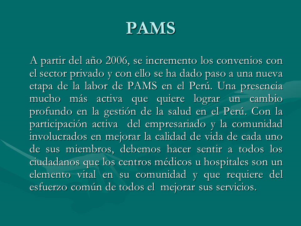 PAMS A partir del año 2006, se incremento los convenios con el sector privado y con ello se ha dado paso a una nueva etapa de la labor de PAMS en el Perú.