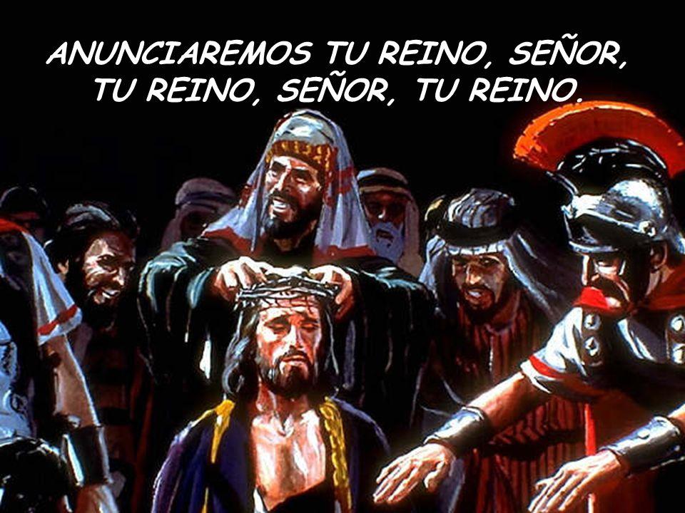 REINO PAZ Y JUSTICIA, REINO DE VIDA Y VERDAD. TU REINO, SEÑOR, TU REINO.