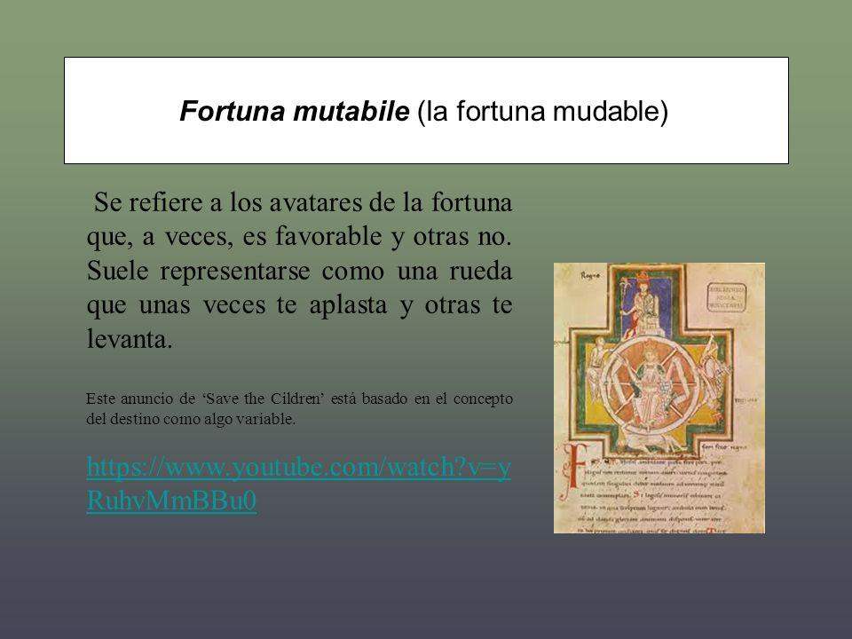Fortuna mutabile (la fortuna mudable) Se refiere a los avatares de la fortuna que, a veces, es favorable y otras no.