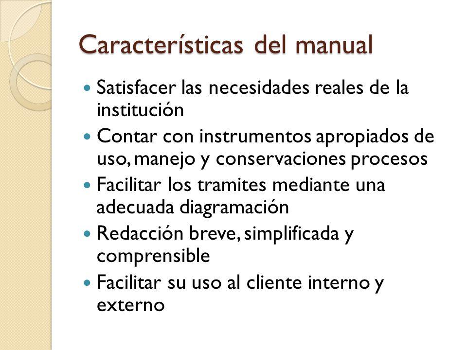 Características del manual Satisfacer las necesidades reales de la institución Contar con instrumentos apropiados de uso, manejo y conservaciones proc