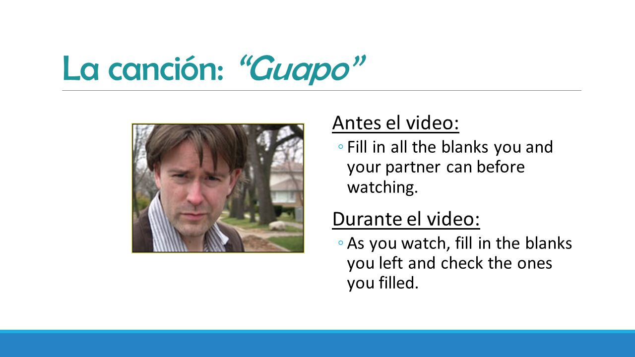 La canción: Guapo Antes el video: ◦Fill in all the blanks you and your partner can before watching.