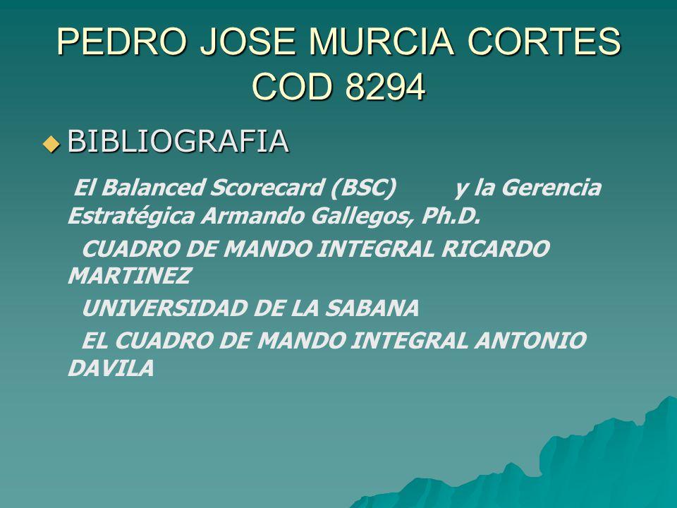 PEDRO JOSE MURCIA CORTES COD 8294  BIBLIOGRAFIA El Balanced Scorecard (BSC) y la Gerencia Estratégica Armando Gallegos, Ph.D.