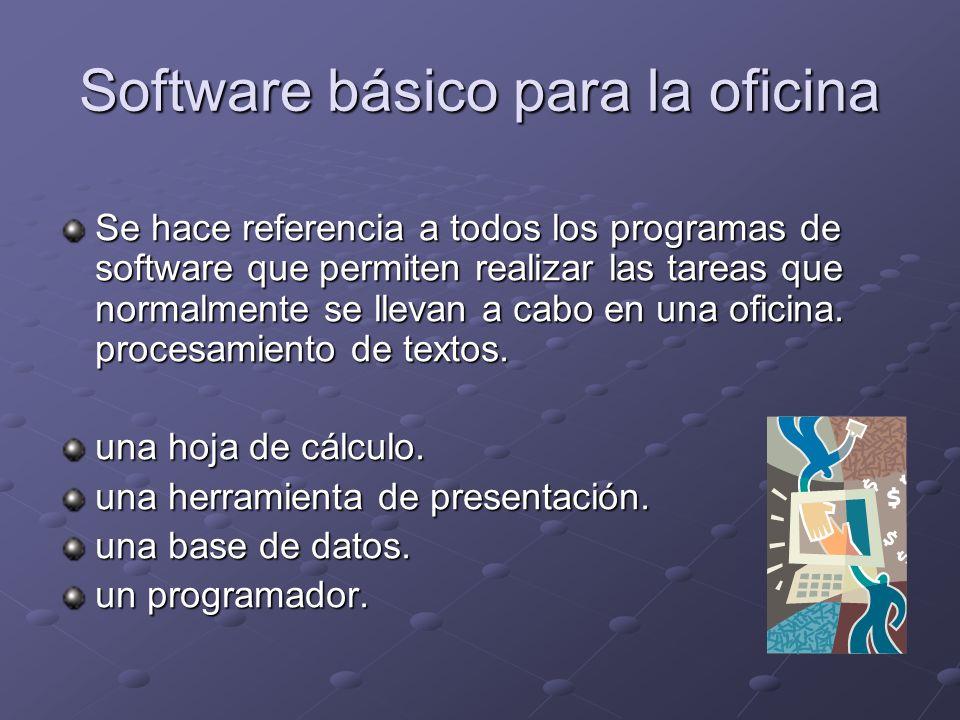 Software básico para la oficina Se hace referencia a todos los programas de software que permiten realizar las tareas que normalmente se llevan a cabo en una oficina.