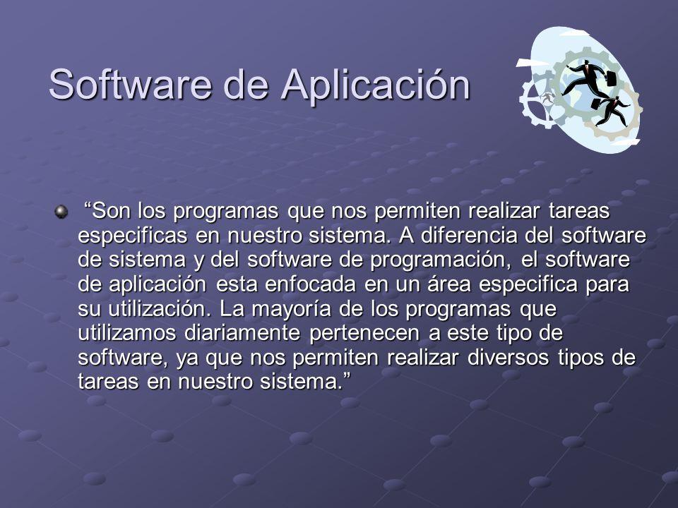 Son los programas que nos permiten realizar tareas especificas en nuestro sistema.
