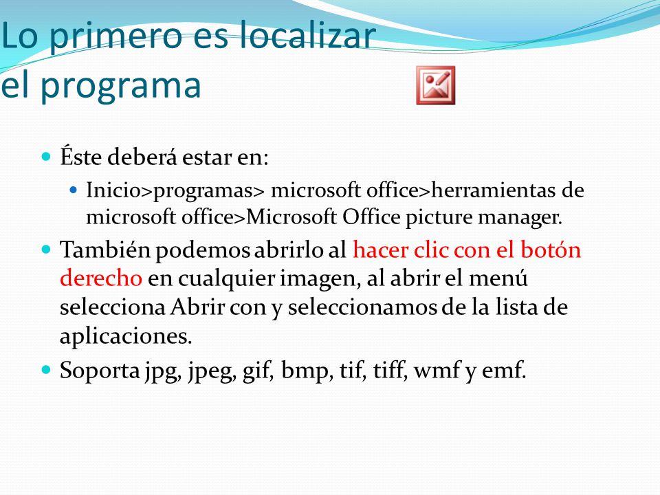 Lo primero es localizar el programa Éste deberá estar en: Inicio>programas> microsoft office>herramientas de microsoft office>Microsoft Office picture manager.