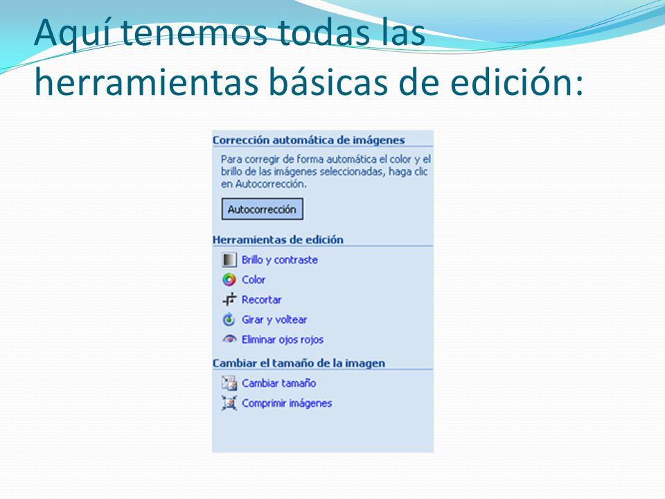 Aquí tenemos todas las herramientas básicas de edición: