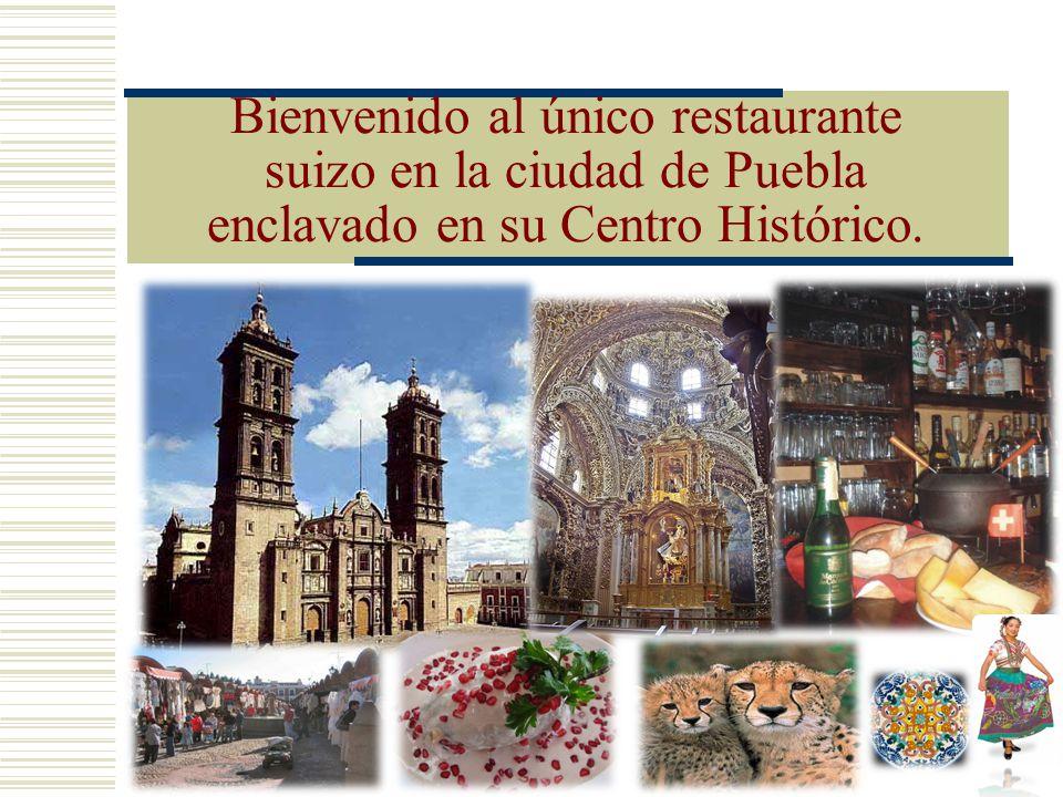 Bienvenido al único restaurante suizo en la ciudad de Puebla enclavado en su Centro Histórico.