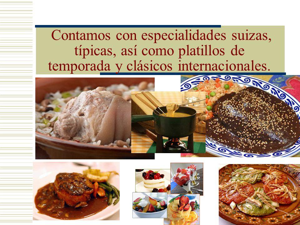 Contamos con especialidades suizas, típicas, así como platillos de temporada y clásicos internacionales.