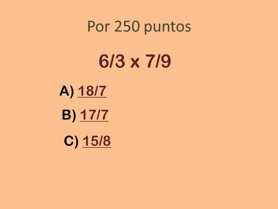 Por 250 puntos 6/3 x 7/9 A) 18/718/7 B) 17/717/7 C) 15/815/8