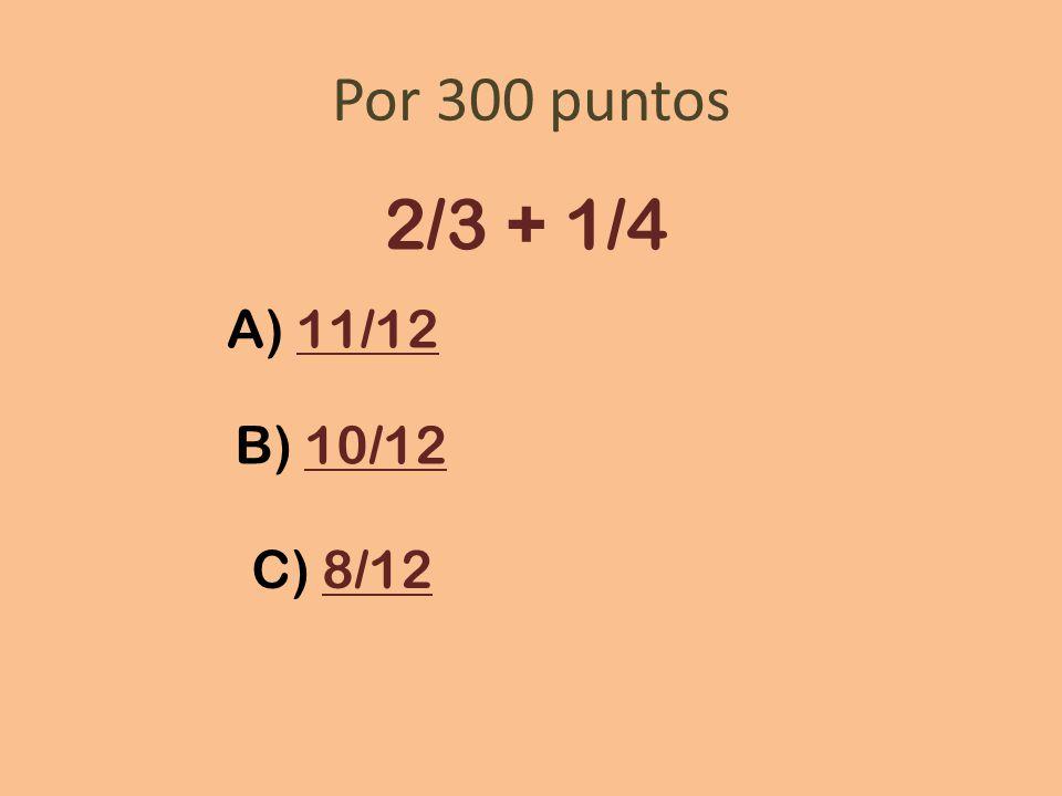 Por 300 puntos 2/3 + 1/4 A) 11/1211/12 B) 10/1210/12 C) 8/128/12