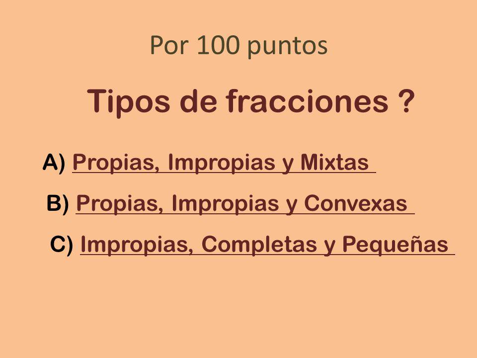 Por 100 puntos Tipos de fracciones .