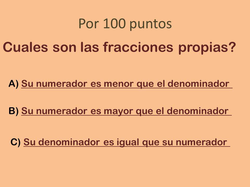 Por 100 puntos Cuales son las fracciones propias.