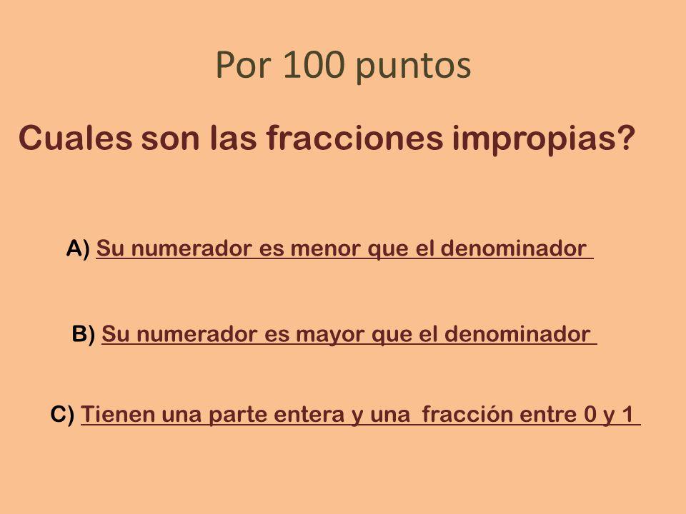 Por 100 puntos Cuales son las fracciones impropias.