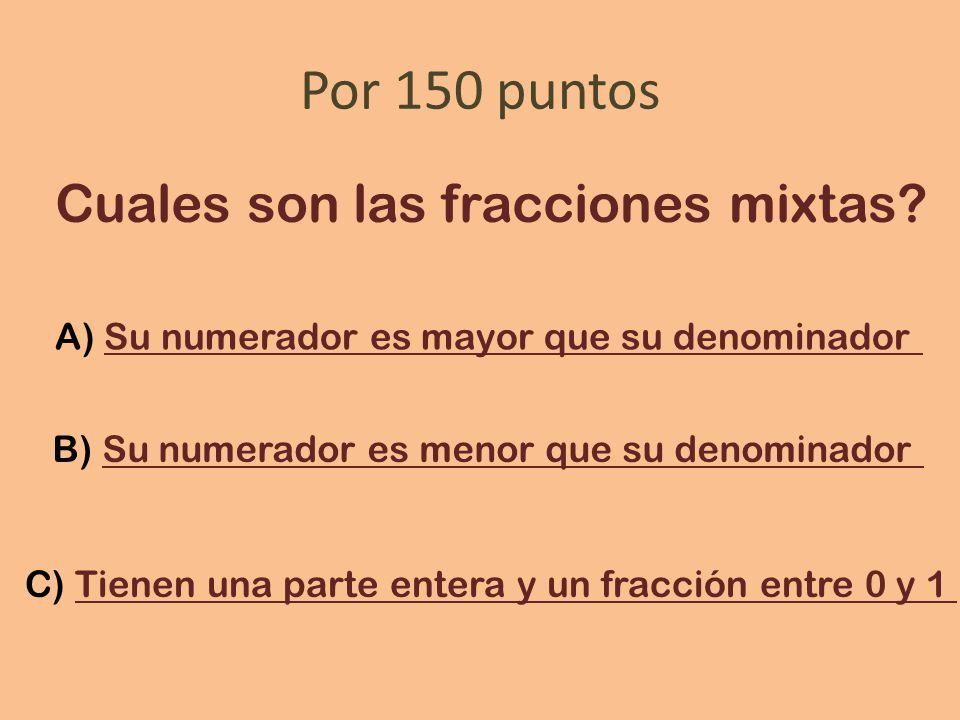 Por 150 puntos Cuales son las fracciones mixtas.