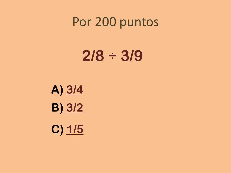 Por 200 puntos 2/8 ÷ 3/9 A) 3/43/4 B) 3/23/2 C) 1/51/5
