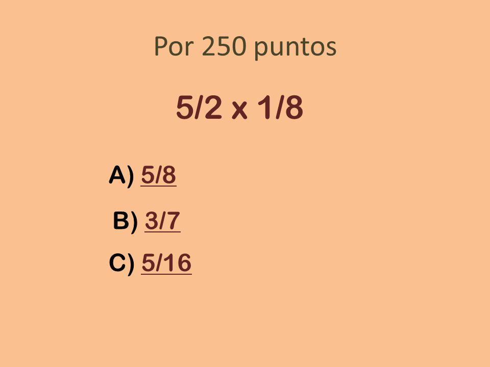 Por 250 puntos 5/2 x 1/8 A) 5/85/8 B) 3/73/7 C) 5/165/16