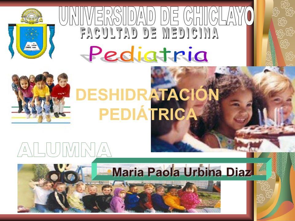 Maria Paola Urbina Diaz Maria Paola Urbina Diaz DESHIDRATACIÓN PEDIÁTRICA