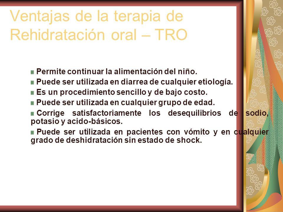 Ventajas de la terapia de Rehidratación oral – TRO Permite continuar la alimentación del niño.