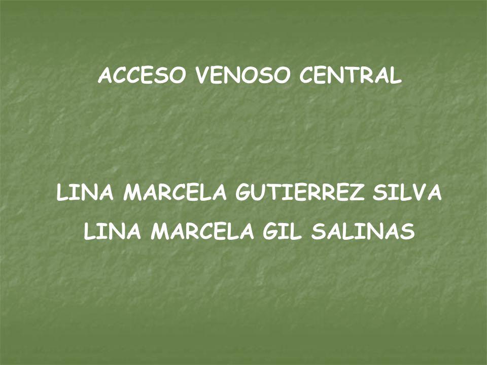 ACCESO VENOSO CENTRAL LINA MARCELA GUTIERREZ SILVA LINA MARCELA GIL SALINAS