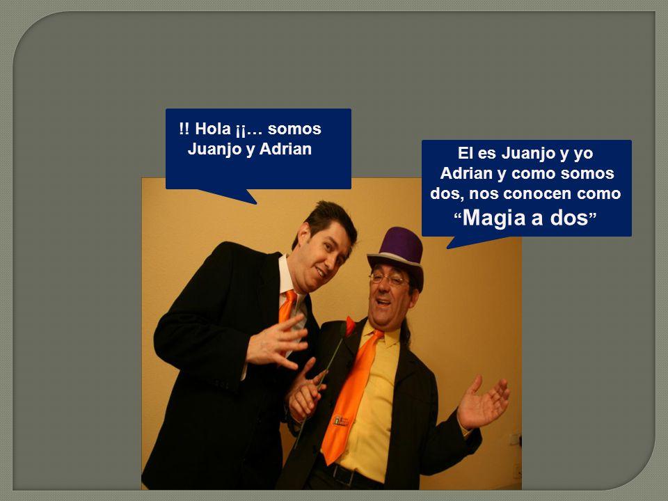 """!! Hola ¡¡… somos Juanjo y Adrian El es Juanjo y yo Adrian y como somos dos, nos conocen como """" Magia a dos """""""