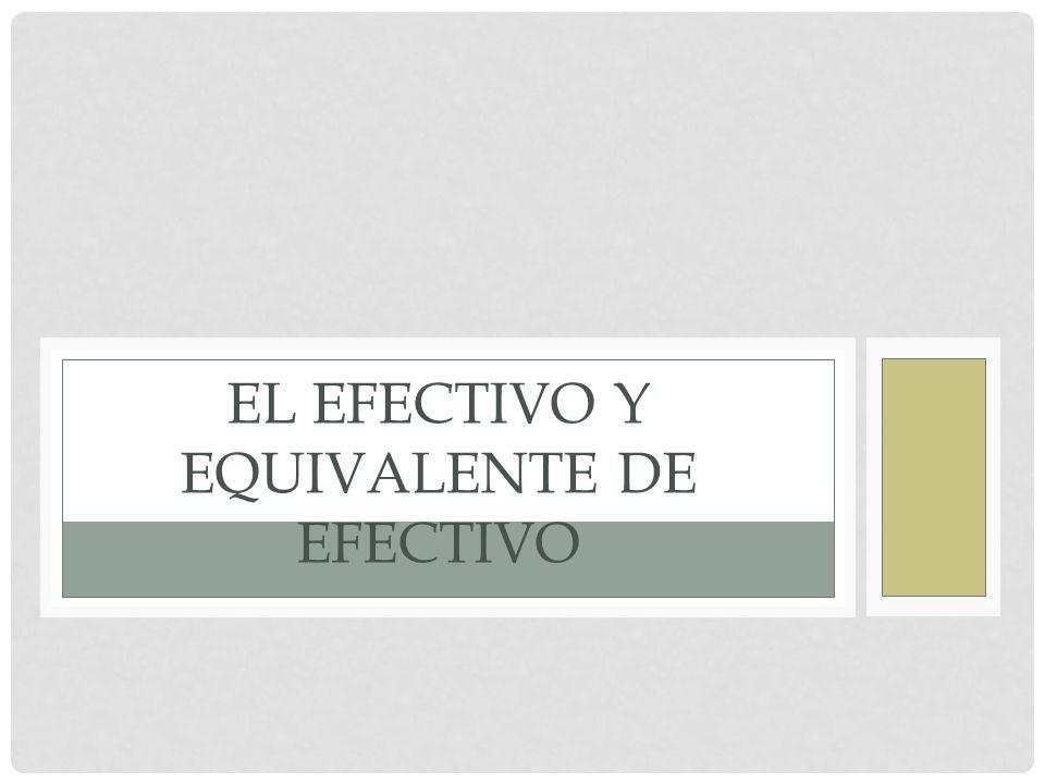 EL EFECTIVO Es un recurso controlado por la entidad, que se denomina como el valor mas liquido propiedad de la empresa.