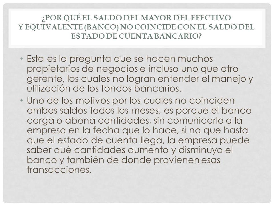 ¿POR QUÉ EL SALDO DEL MAYOR DEL EFECTIVO Y EQUIVALENTE (BANCO) NO COINCIDE CON EL SALDO DEL ESTADO DE CUENTA BANCARIO? Esta es la pregunta que se hace
