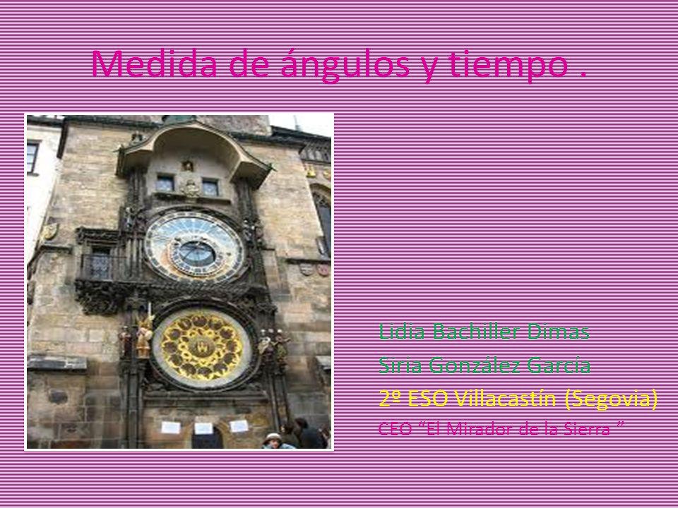 """Medida de ángulos y tiempo. Lidia Bachiller Dimas Siria González García 2º ESO Villacastín (Segovia) CEO """"El Mirador de la Sierra """""""
