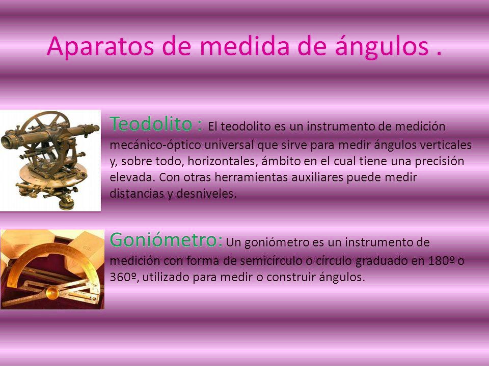 Aparatos de medida de ángulos. Teodolito : El teodolito es un instrumento de medición mecánico-óptico universal que sirve para medir ángulos verticale
