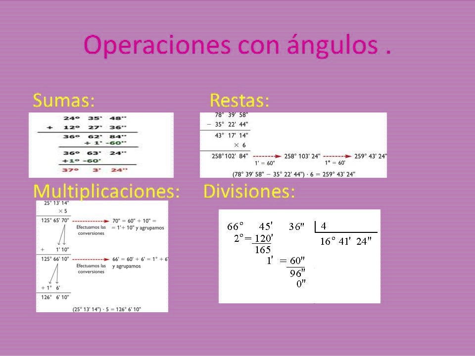 Operaciones con ángulos. Sumas: Restas: Multiplicaciones: Divisiones: