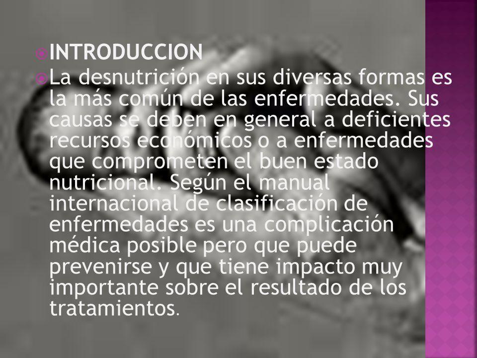  INTRODUCCION  La desnutrición en sus diversas formas es la más común de las enfermedades. Sus causas se deben en general a deficientes recursos eco