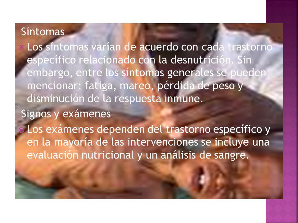 Síntomas  Los síntomas varían de acuerdo con cada trastorno específico relacionado con la desnutrición. Sin embargo, entre los síntomas generales se