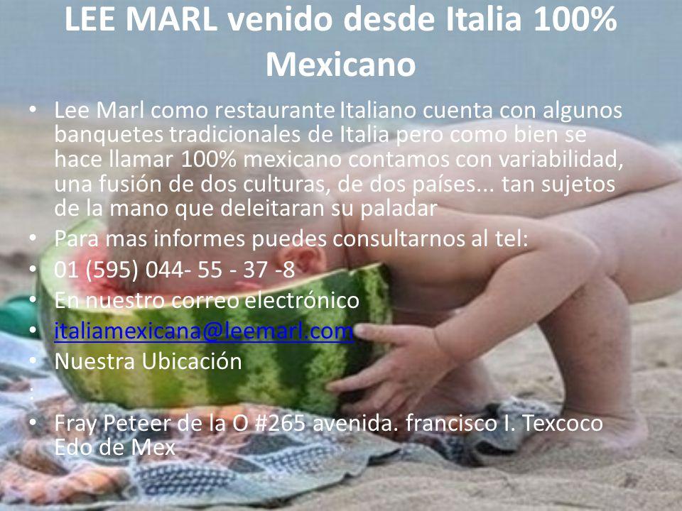 LEE MARL venido desde Italia 100% Mexicano Lee Marl como restaurante Italiano cuenta con algunos banquetes tradicionales de Italia pero como bien se hace llamar 100% mexicano contamos con variabilidad, una fusión de dos culturas, de dos países...