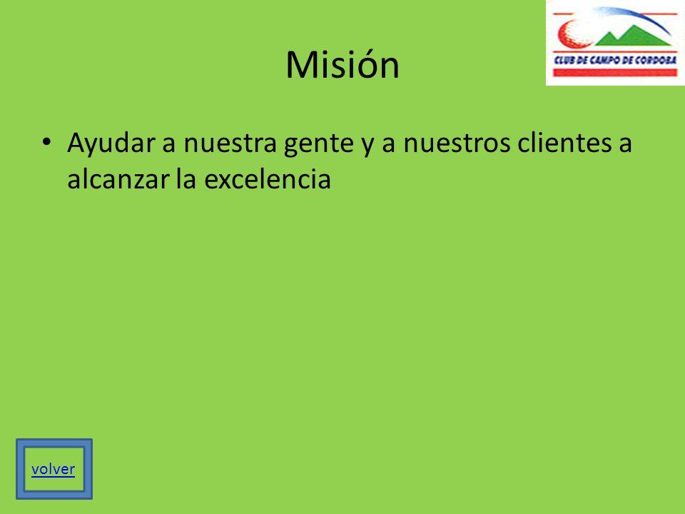 Misión Ayudar a nuestra gente y a nuestros clientes a alcanzar la excelencia volver