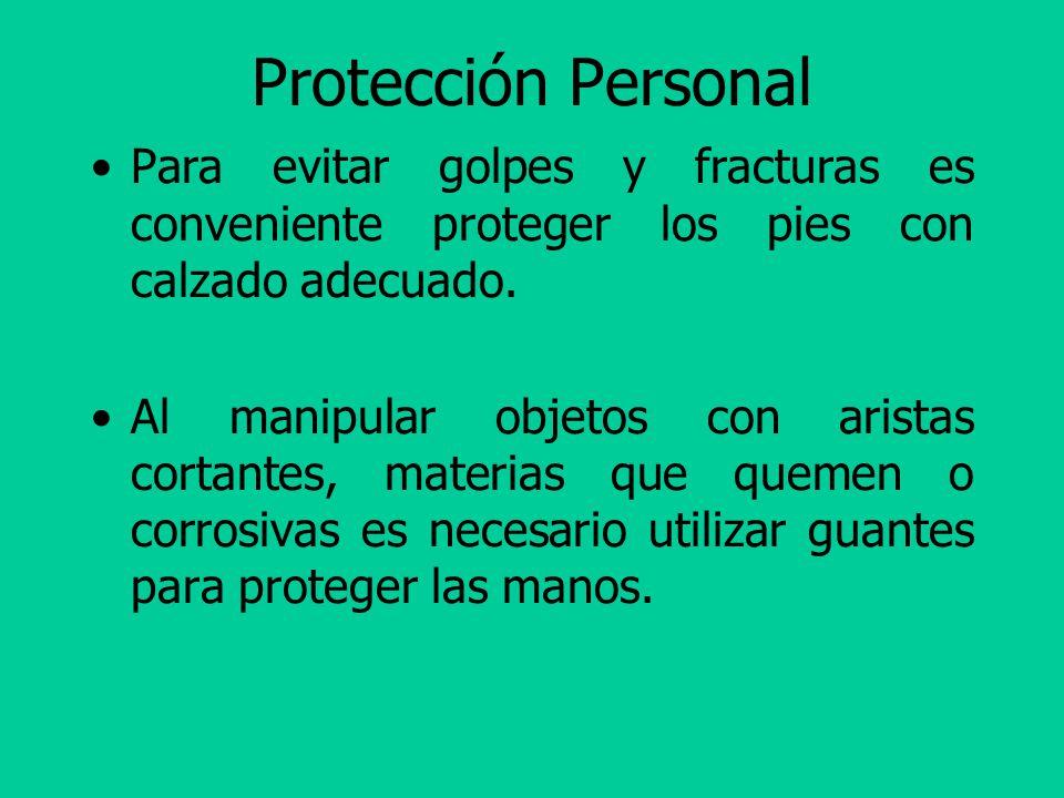 Protección Personal Para evitar golpes y fracturas es conveniente proteger los pies con calzado adecuado.