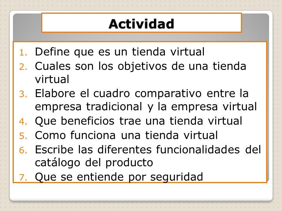 Actividad 1.Define que es un tienda virtual 2. Cuales son los objetivos de una tienda virtual 3.