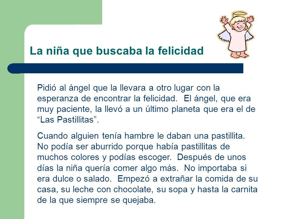 La niña que buscaba la felicidad Pidió al ángel que la llevara a otro lugar con la esperanza de encontrar la felicidad. El ángel, que era muy paciente